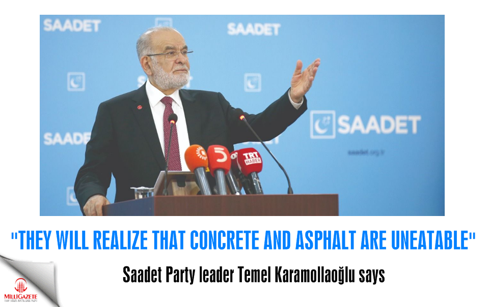 Karamollaoğlu: They will realize that concrete and asphalt are uneatable