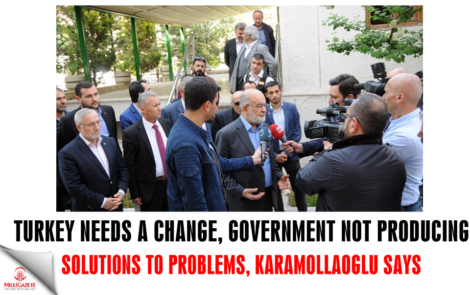Karamollaoglu: Turkey needs a change, Govt not producing solutions to problems""