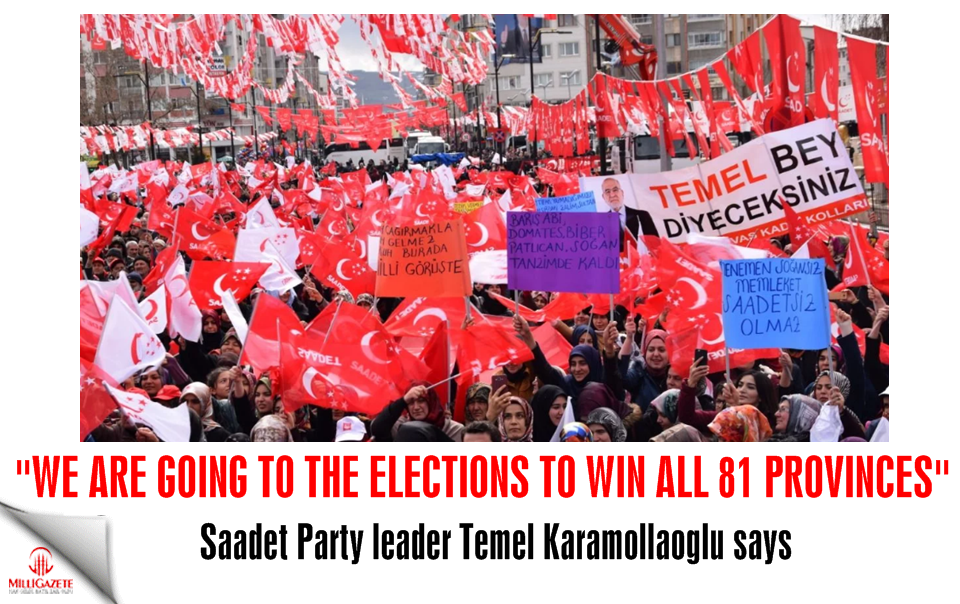 "Karamollaoglu: ""We are going to the elections to win all 81 provinces"""