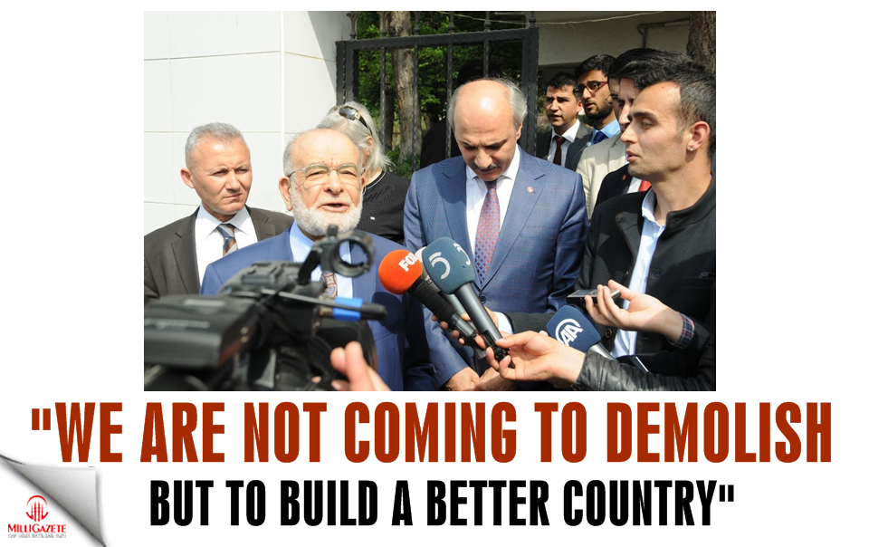 "Karamollaoglu: ""We are not coming to demolish but to build a better country"""
