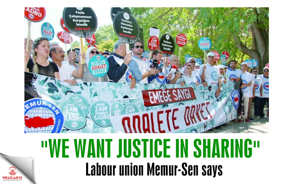 "Labour union Memur-Sen: ""We want justice in sharing"""
