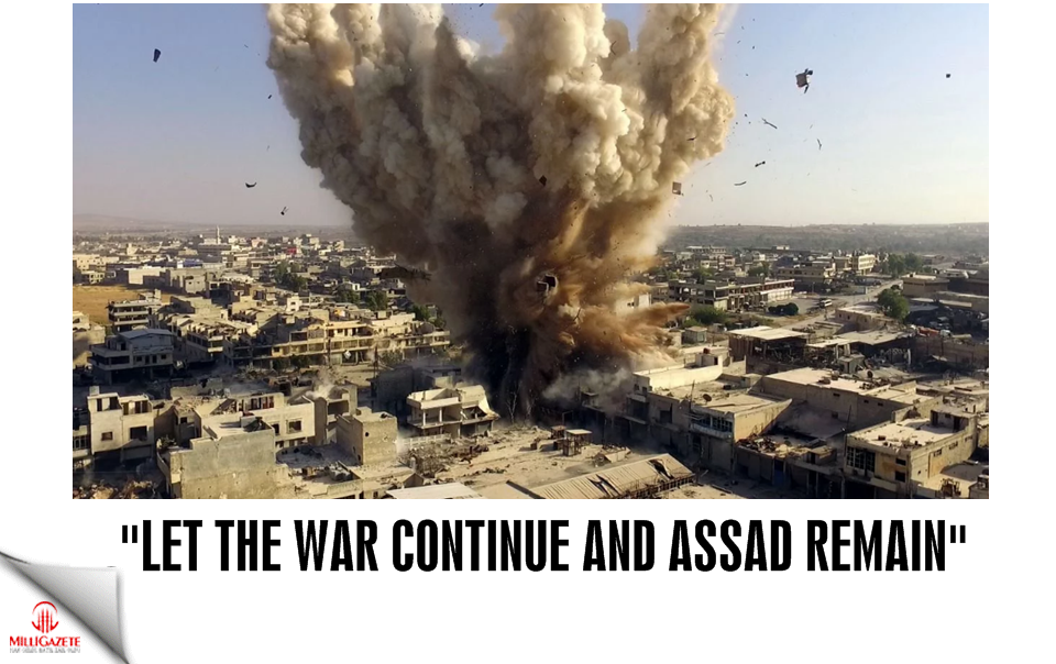 """Let the war continue and Assad remain"""