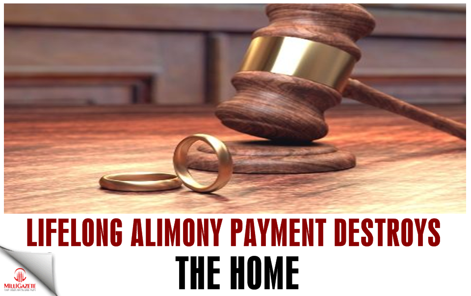 Lifelong alimony payment destroys the home