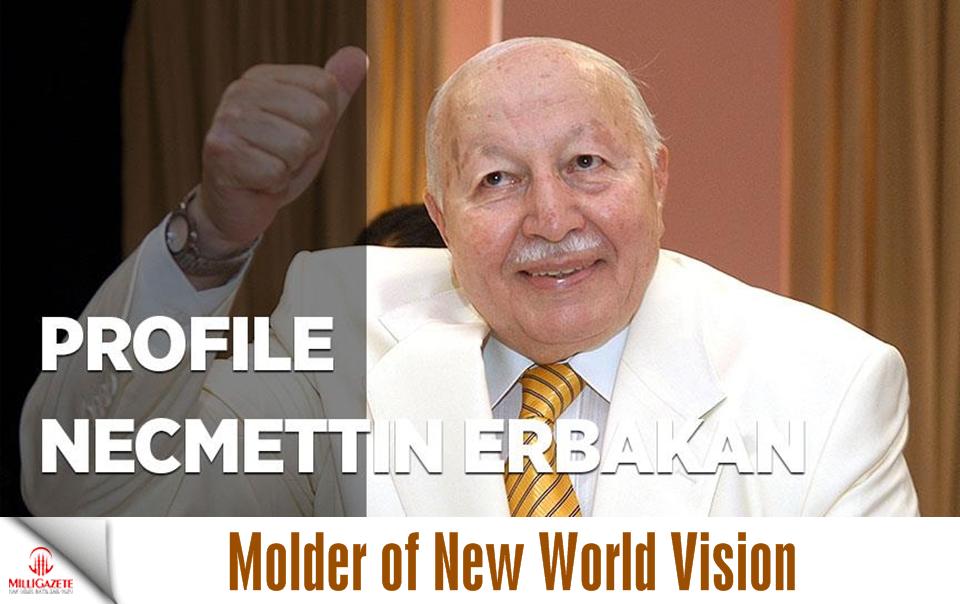 Molder of new world vision: Turkeys Necmettin Erbakan