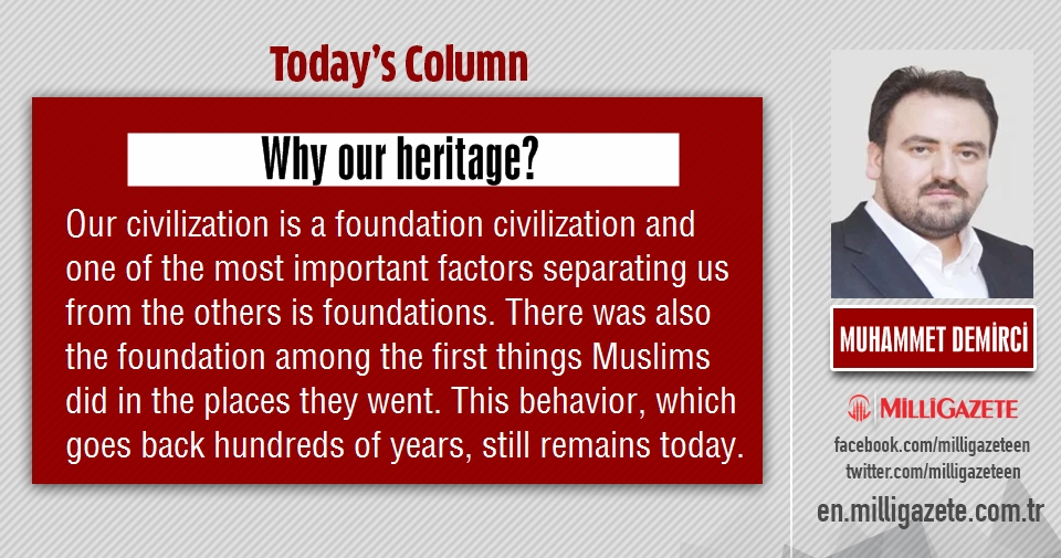 "Muhammet Demirci: ""Why our heritage?"""