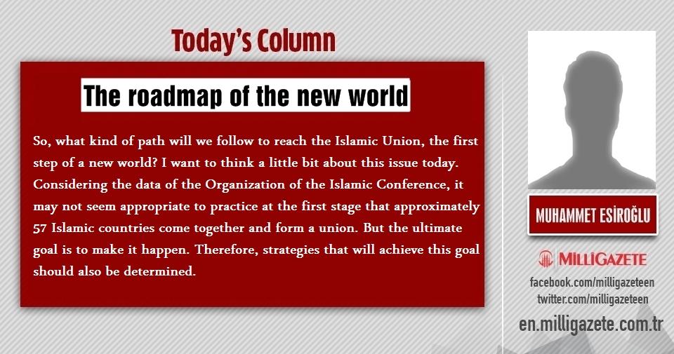 "Muhammet Esiroğlu: ""The roadmap of the new world"""