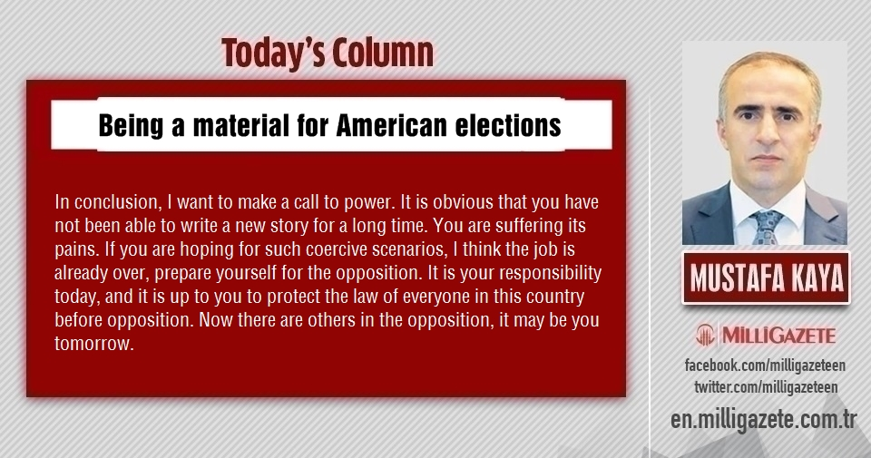 """Mustafa Kaya: """"Being a material for American elections"""""""