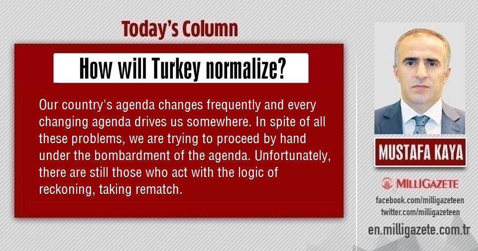 "Mustafa Kaya: ""How will Turkey normalize?"""
