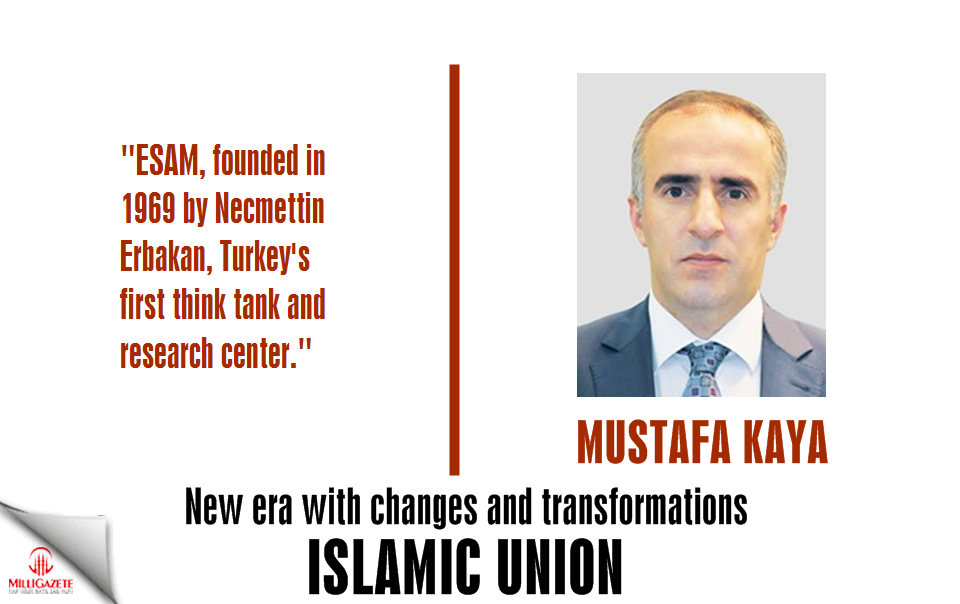 "Mustafa Kaya: ""New era with changes and transformations and Islamic Union"""