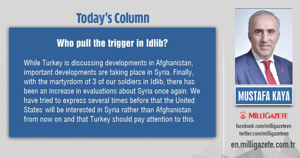 "Mustafa Kaya: ""Who pull the trigger in Idlib?"""