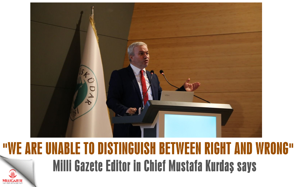 """Mustafa Kurdas: """"We are unable to distinguish between right and wrong"""""""