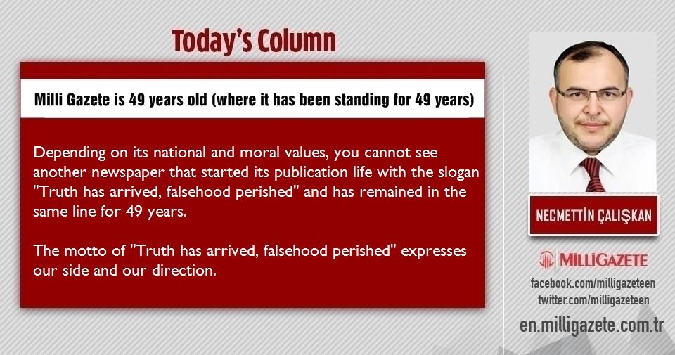 "Necmettin Çalışkan: ""Milli Gazete is 49 years old (where it has been standing for 49 years)"