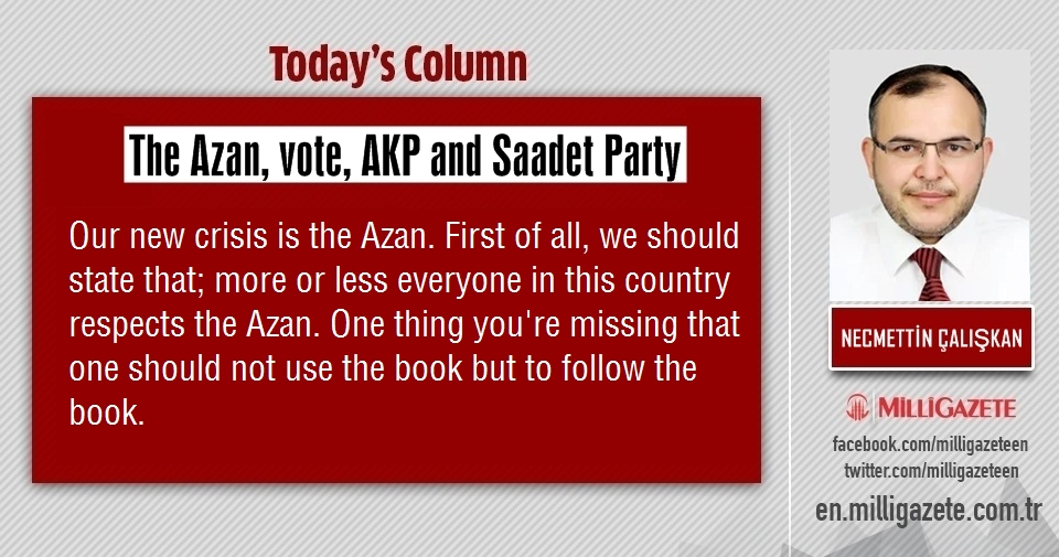 "Necmettin Çalışkan: ""The Azan, vote, AKP and Saadet Party"""