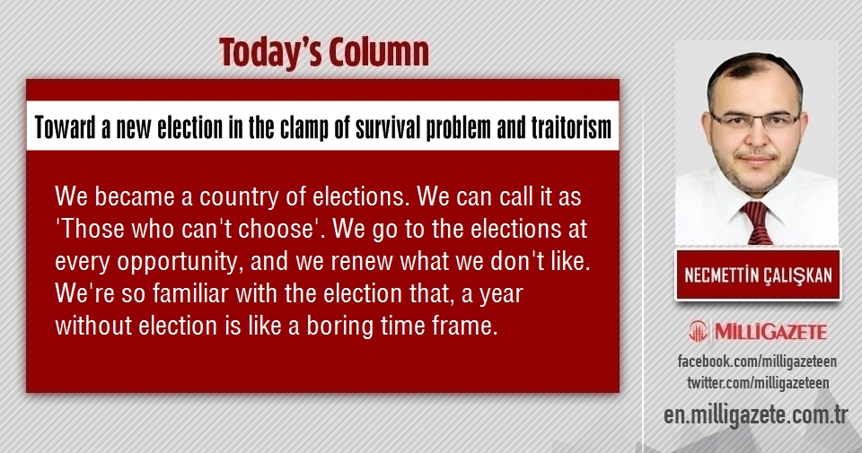"Necmettin Çalışkan: ""Toward a new election in the clamp of survival problem and traitorism"""