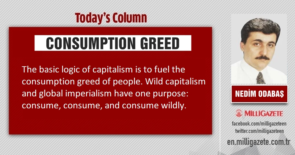 "Nedim Odabaş: ""Consumption greed"""