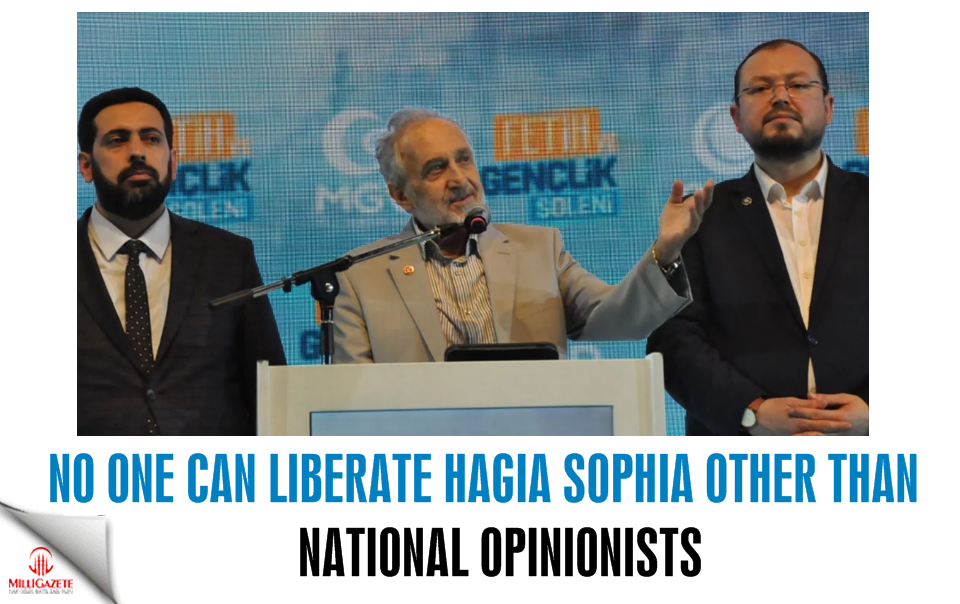 No one can liberate Hagia Sophia other than National Opinionists