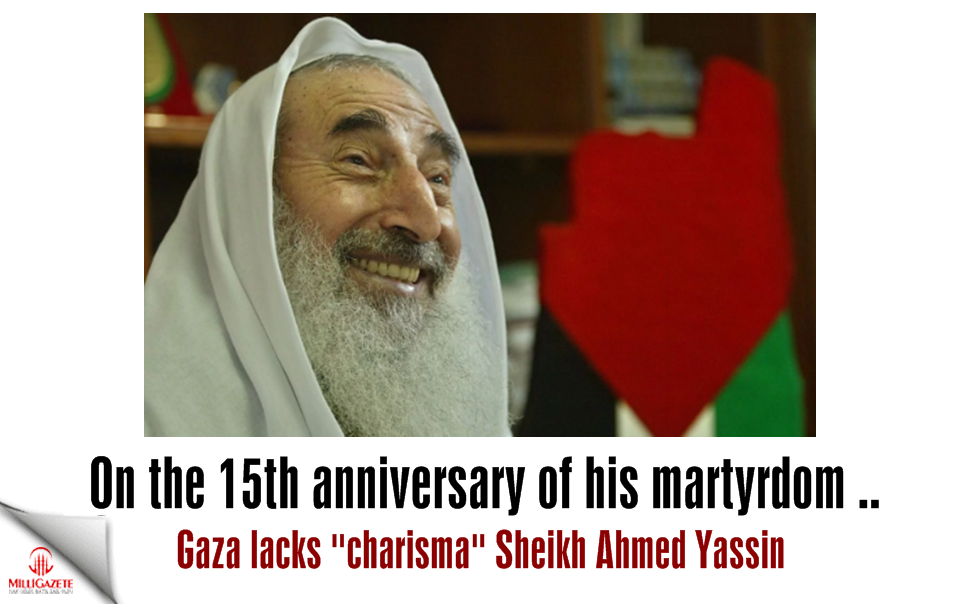 "On the 15th anniversary of his martyrdom .. Gaza lacks ""charisma"" Sheikh Ahmed Yassin"