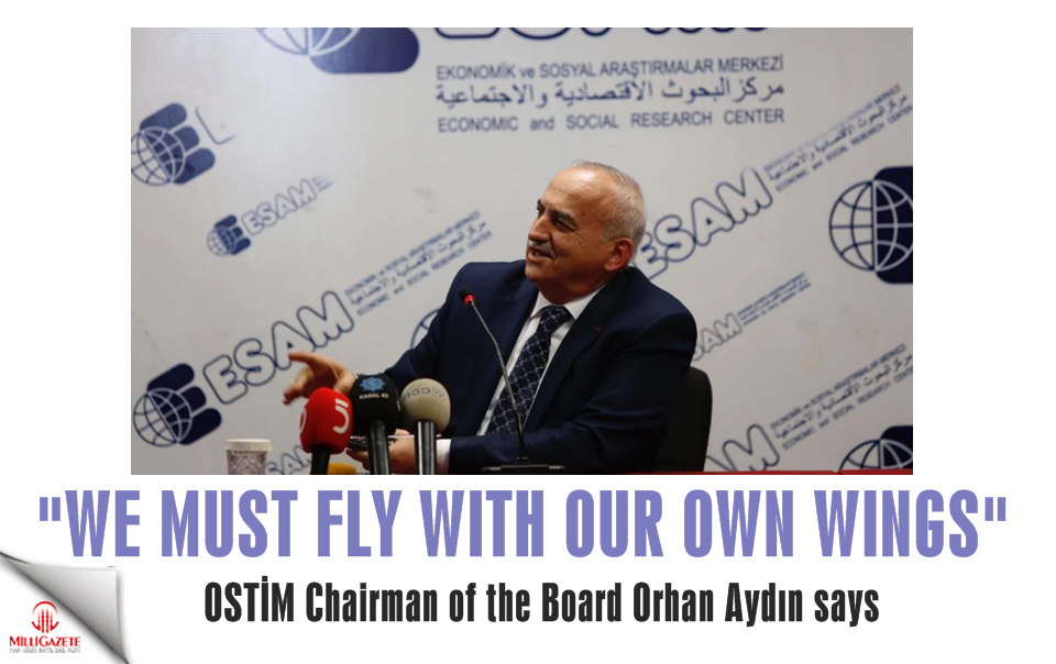 "Orhan Aydin; ""We must fly with our own wings"""
