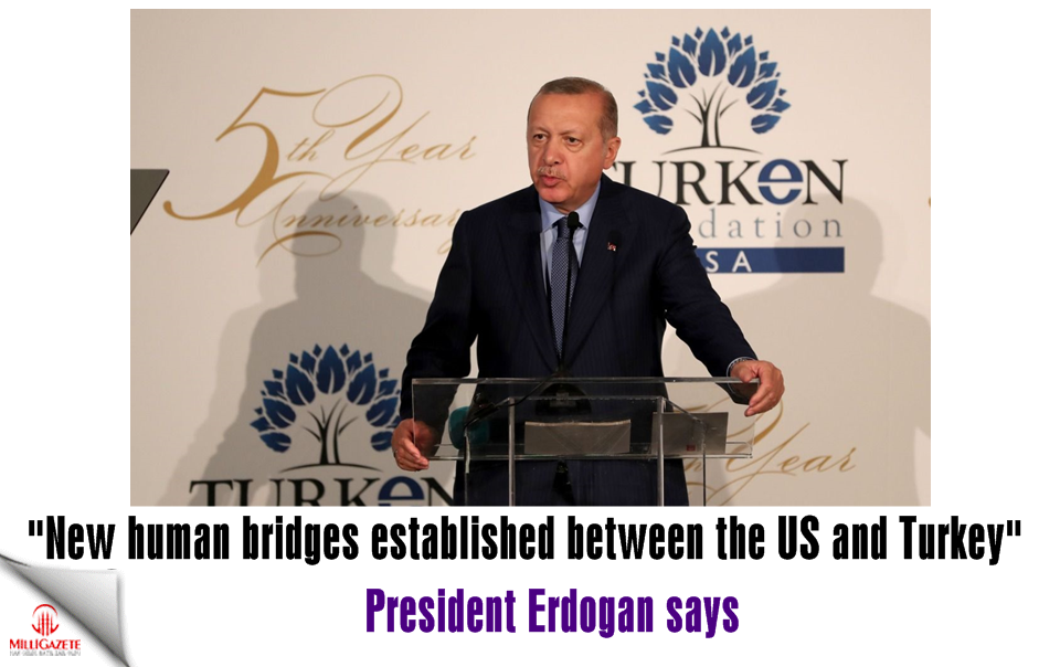 "President Erdogan: ""New human bridges established between the US and Turkey"""