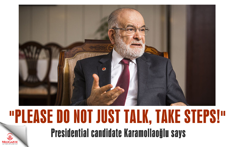"Presidential candidate Karamollaoğlu: ""Please do not just talk, take steps!"
