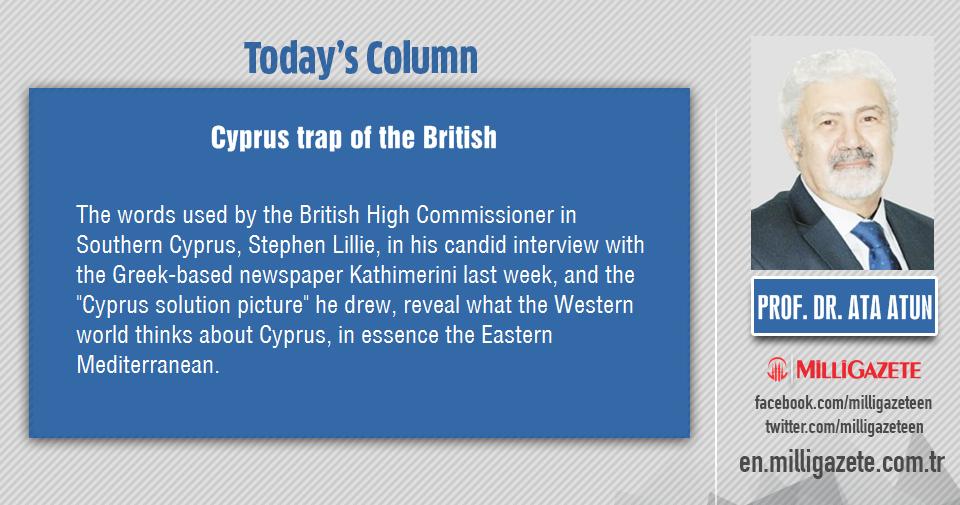 "Prof. Dr. Ata Atun: ""Cyprus trap of the British"""