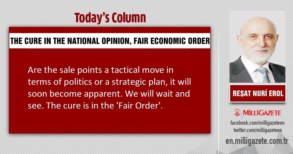 "Reşat Nuri Erol:"" The cure in the National Opinion, fair economic order"""
