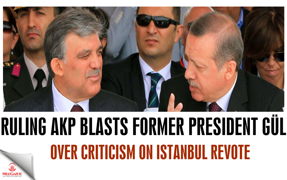 Ruling AKP blasts former President Gül over criticism on Istanbul revote