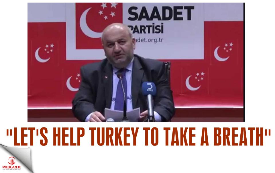 Saadet Deputy: Lets help Turkey to take a breath