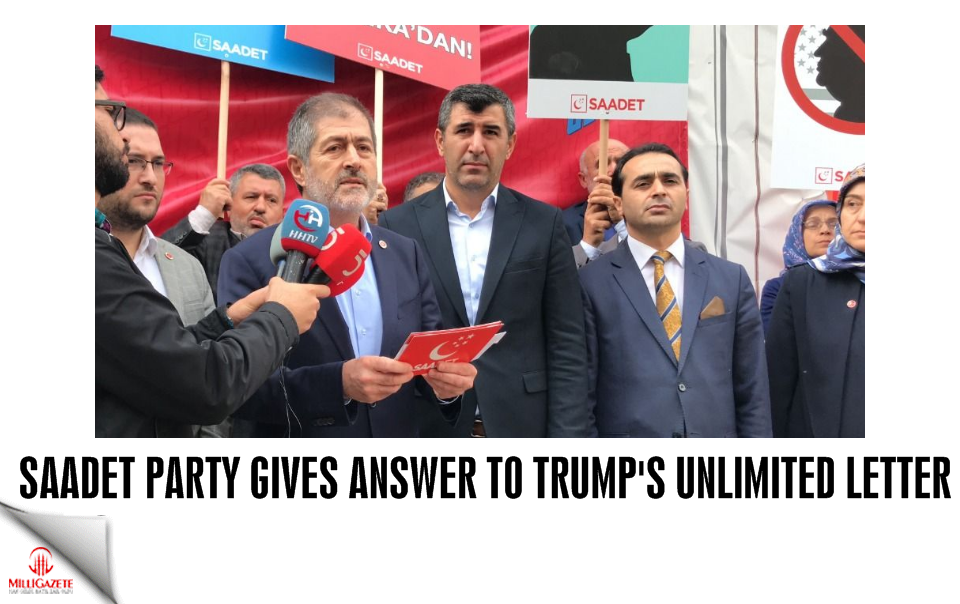 Saadet Party gives answer to Trumps unlimited letter