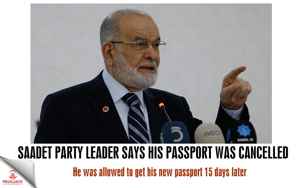 Saadet Party leader says his passport was cancelled