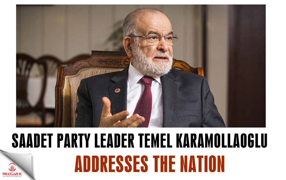 Saadet Party leader Temel Karamollaoglu addresses the nation