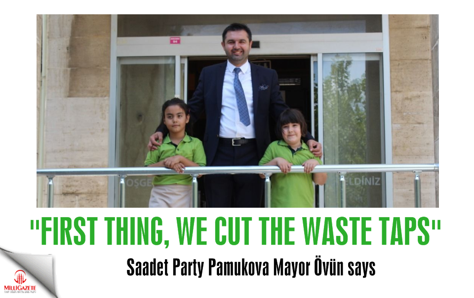 "Saadet Party Mayor Övün: ""First thing we cut the waste taps"""