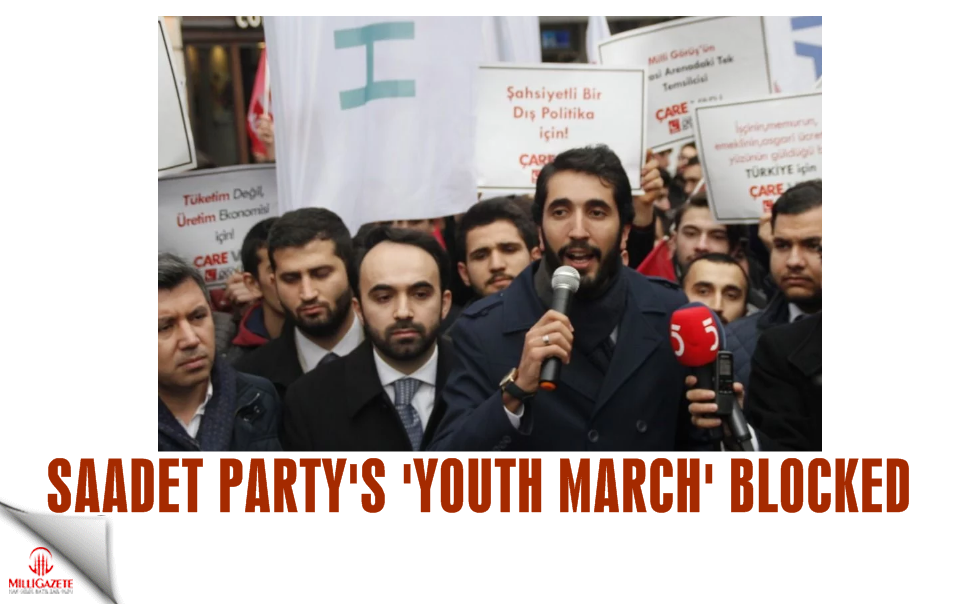 Saadet Partys Youth March blocked