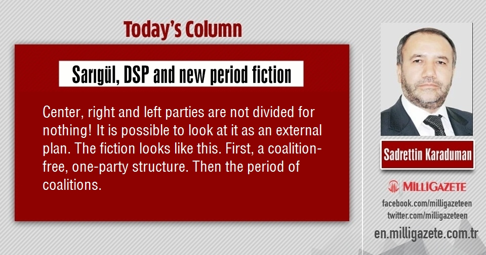 "Sadrettin Karaduman: ""Sarıgül, DSP and new period fiction"""