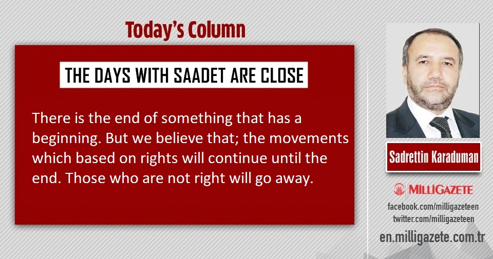 "Sadrettin Karaduman: ""The days with Saadet Party are close!"""