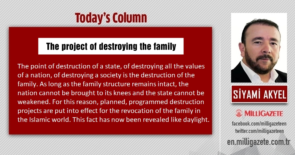 """Siyami Akyel: """"The project of destroying the family"""""""