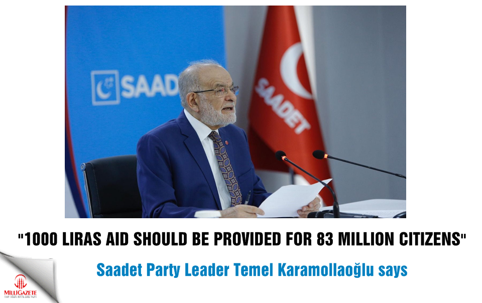 Temel Karamollaoğlu: 1000 liras aid should be provided for 83 million citizens