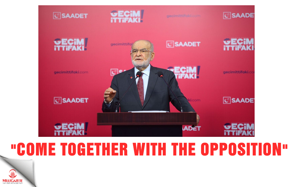 Temel Karamollaoğlu: Come together with the opposition