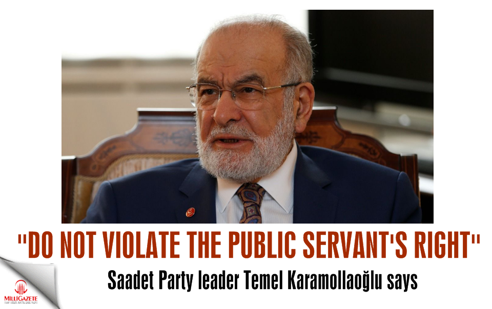 Temel Karamollaoğlu: Do not violate the public servants right
