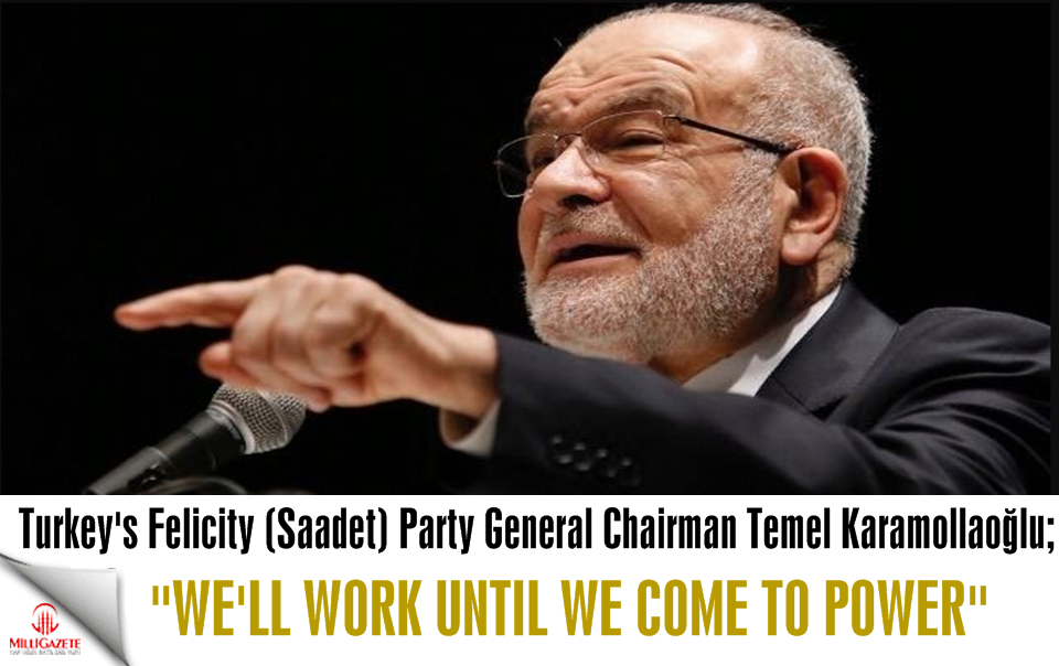 "Temel Karamollaoğlu: ""We will work until we come to power"""