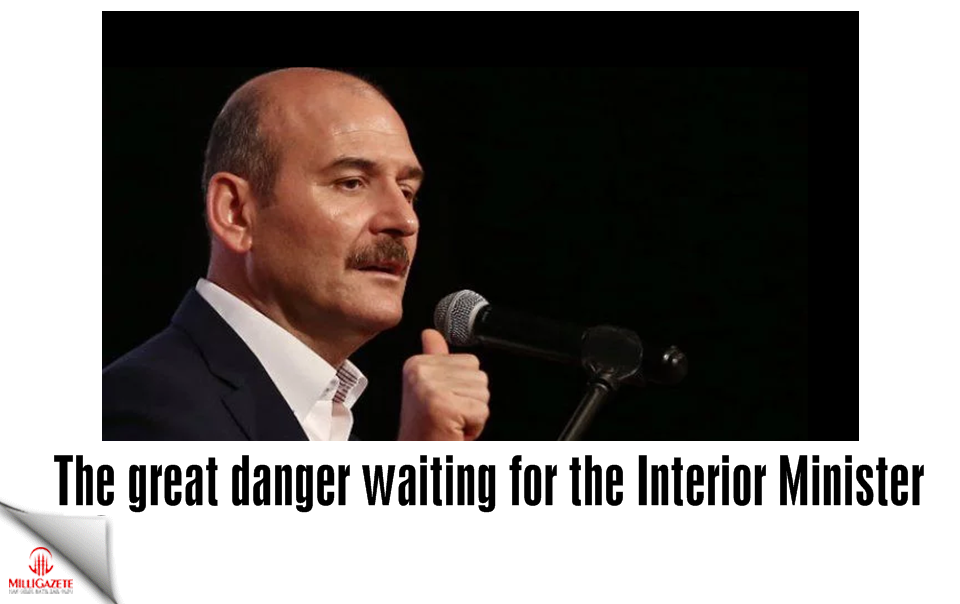 The great danger waiting for the Interior Minister Soylu