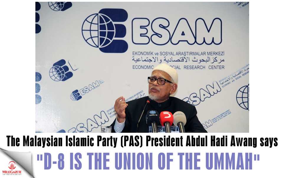"The Malaysian Islamic Party (PAS) head: ""D-8 is the union of the Ummah"""