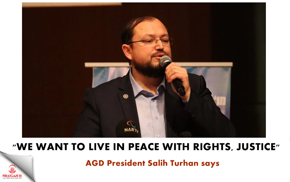 "Turhan: ""We want to live in peace with rights and justice"""