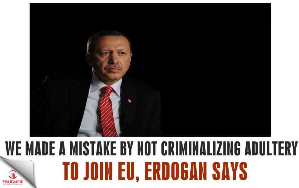Turkey made a mistake by not criminalizing adultery to join EU: Erdoğan