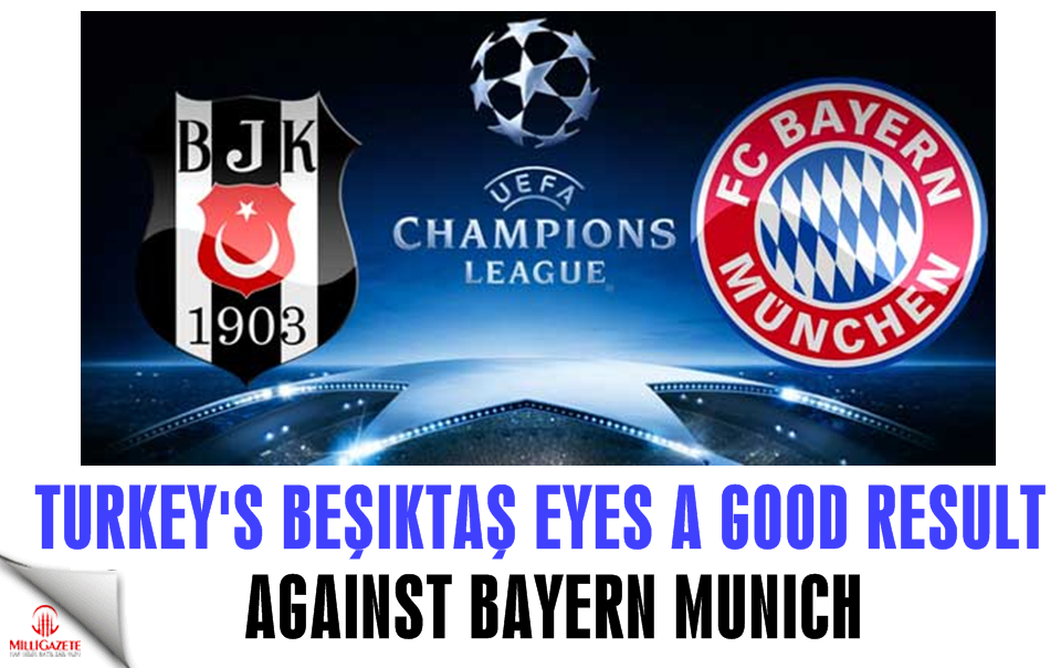 Turkeys Beşiktaş eyes a good result against Bayern Munich