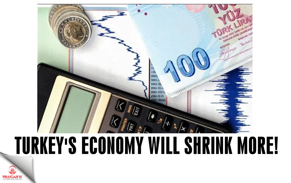 Turkeys economy will shrink more!