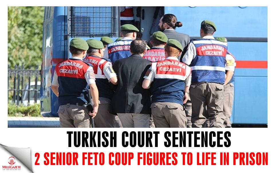 Turkish court sentences 2 senior FETÖ coup figures to life in prison