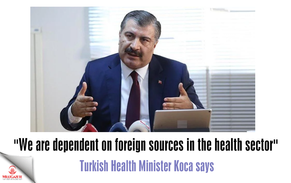 "Turkish Minister: ""We are dependent on foreign sources in the health sector"""