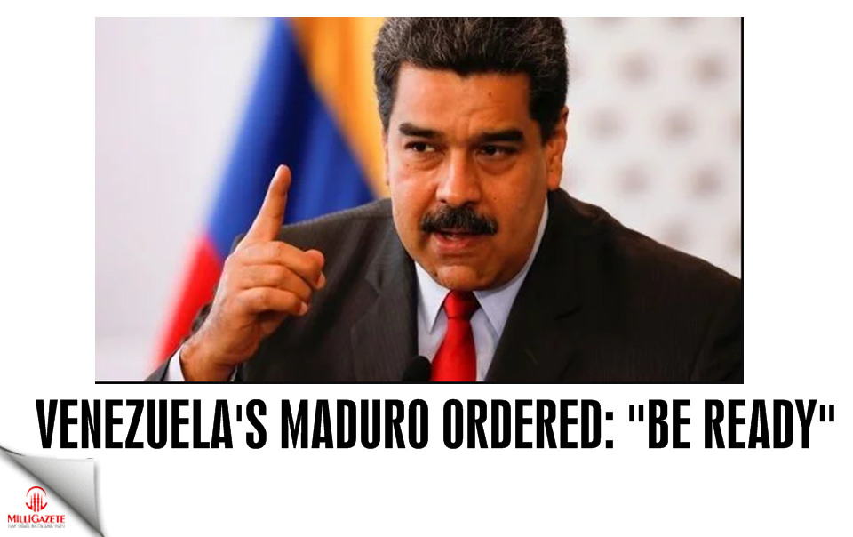 "Venezuelas Maduro ordered: ""Be Ready"""