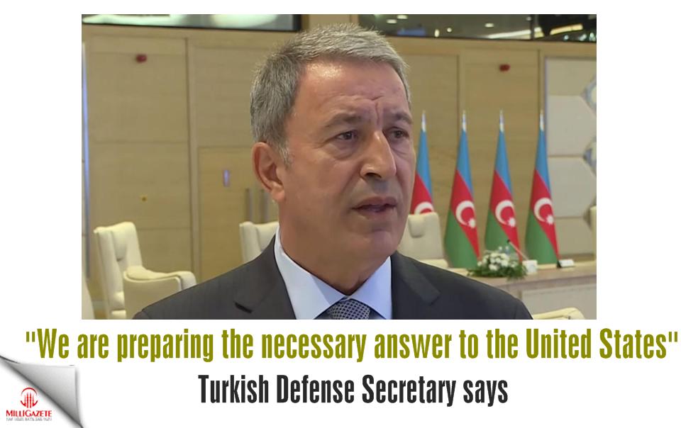 We are preparing the necessary answer to the United States: Defense Secretary